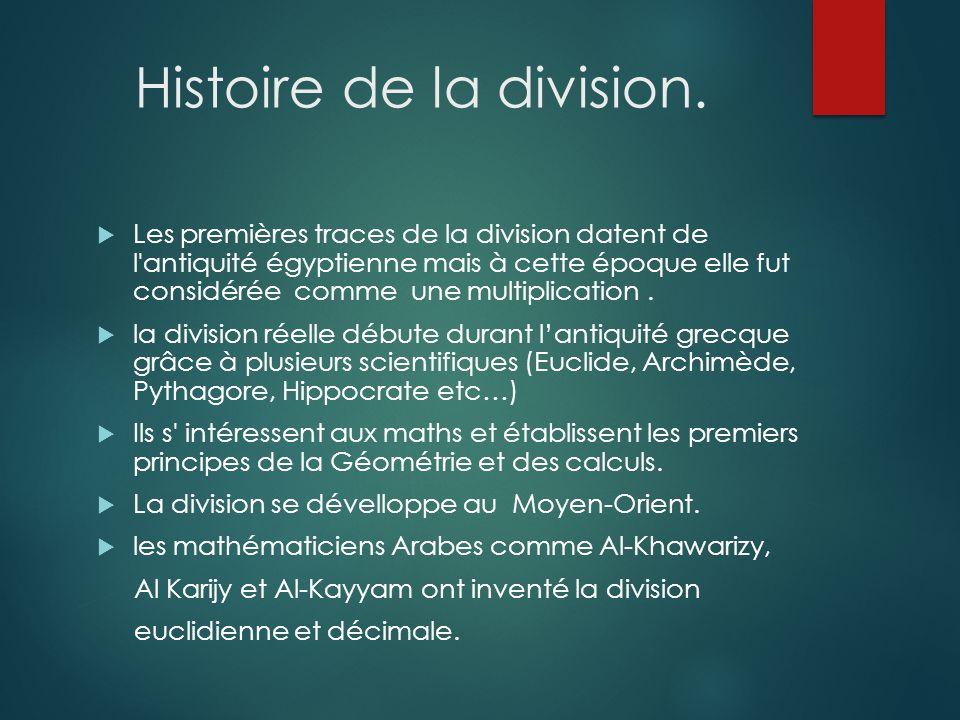 Histoire de la division.  Les premières traces de la division datent de l'antiquité égyptienne mais à cette époque elle fut considérée comme une mult