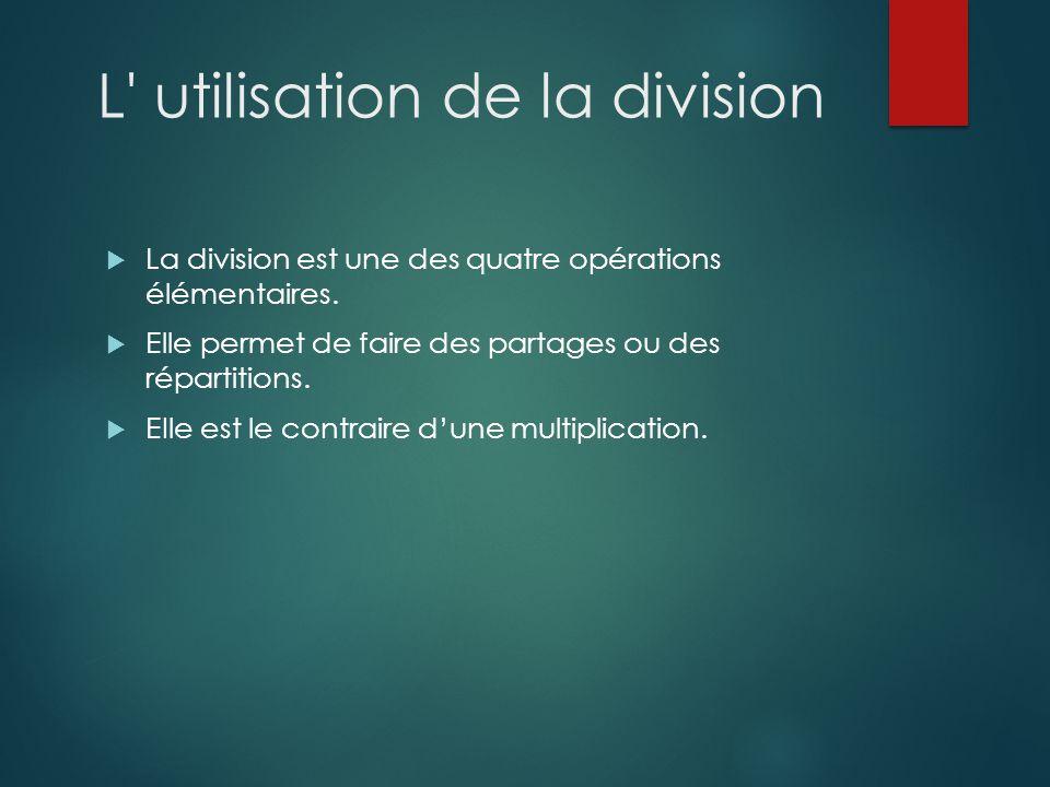 L' utilisation de la division  La division est une des quatre opérations élémentaires.  Elle permet de faire des partages ou des répartitions.  EIl