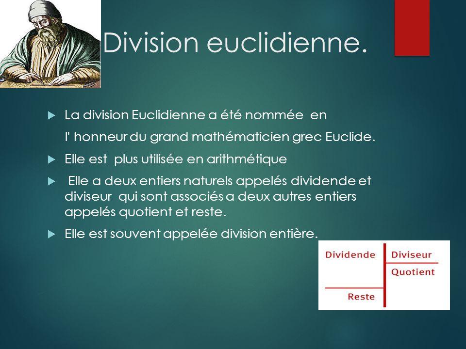 La Division euclidienne.  La division Euclidienne a été nommée en l' honneur du grand mathématicien grec Euclide.  Elle est plus utilisée en arithmé