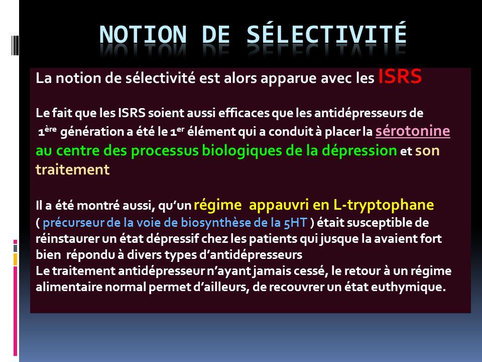 La notion de sélectivité est alors apparue avec les ISRS Le fait que les ISRS soient aussi efficaces que les antidépresseurs de 1 ère génération a été