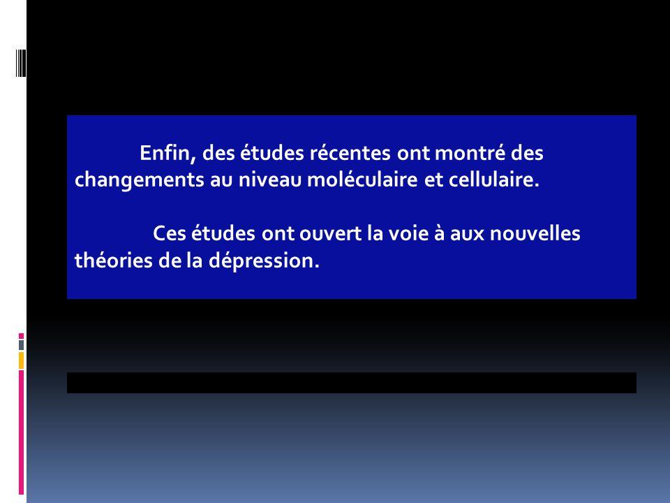 Enfin, des études récentes ont montré des changements au niveau moléculaire et cellulaire. Ces études ont ouvert la voie à aux nouvelles théories de l