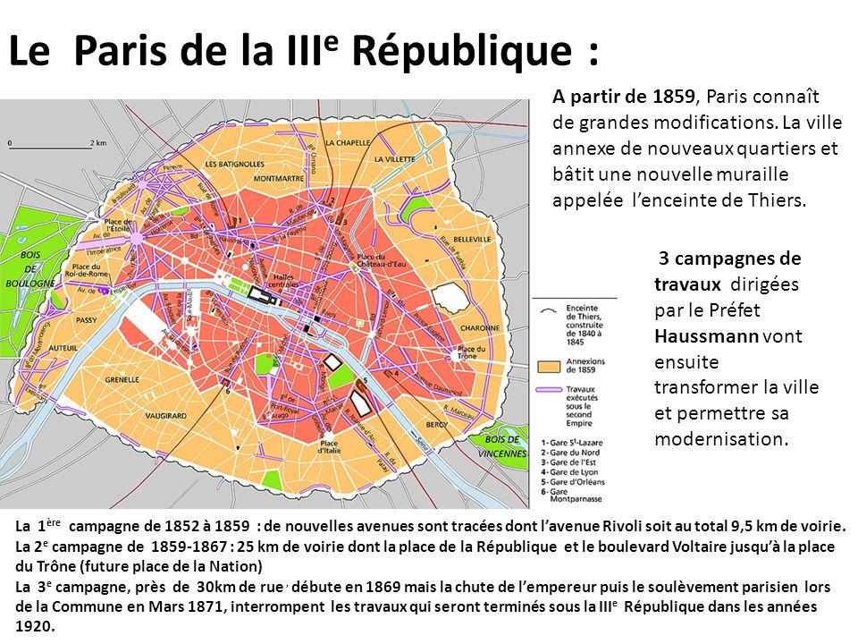 Le Paris de la III e République : A partir de 1859, Paris connaît de grandes modifications. La ville annexe de nouveaux quartiers et bâtit une nouvell