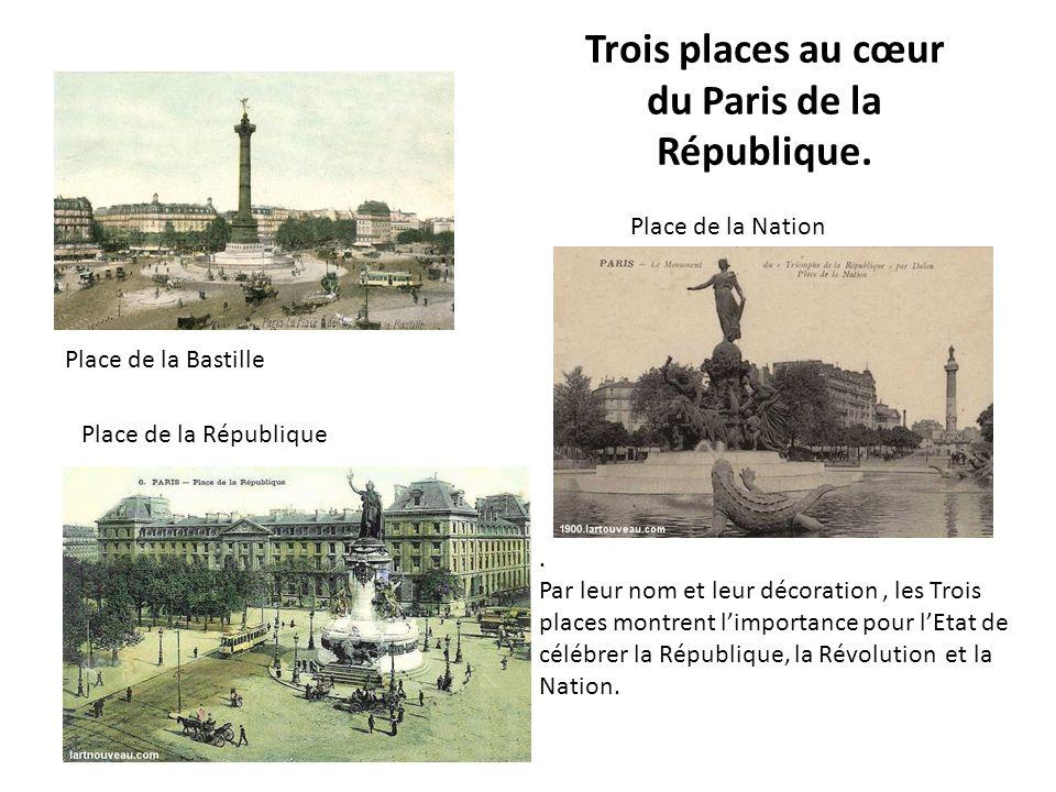 Trois places au cœur du Paris de la République.. Par leur nom et leur décoration, les Trois places montrent l'importance pour l'Etat de célébrer la Ré