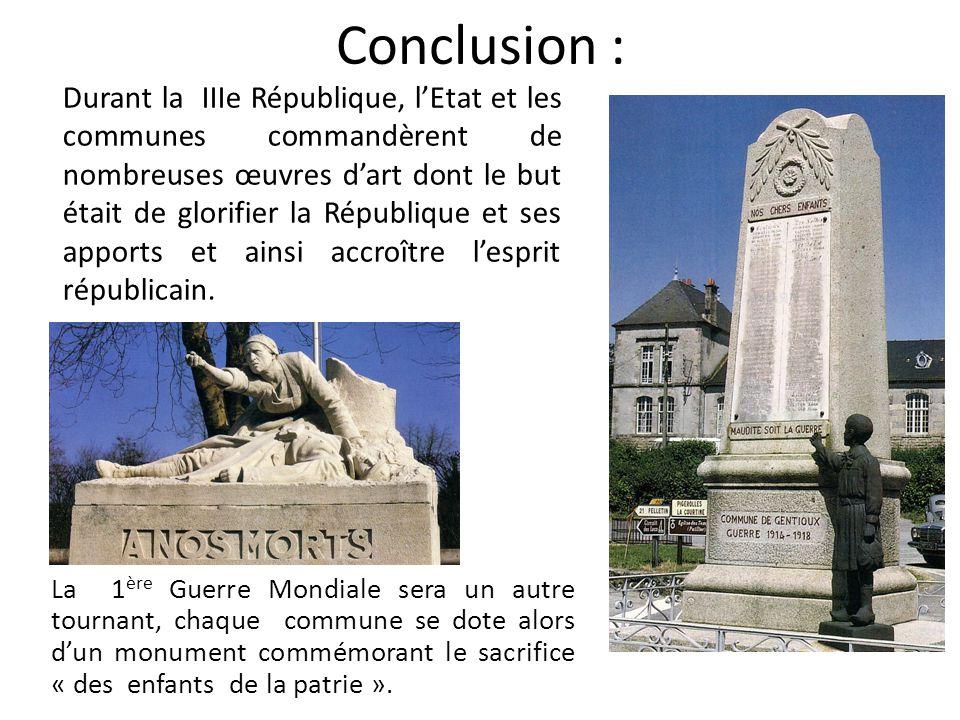 Conclusion : La 1 ère Guerre Mondiale sera un autre tournant, chaque commune se dote alors d'un monument commémorant le sacrifice « des enfants de la