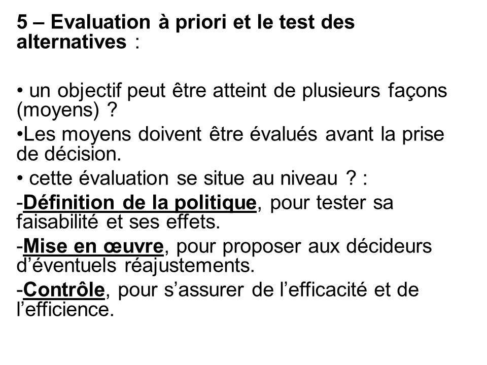 5 – Evaluation à priori et le test des alternatives : un objectif peut être atteint de plusieurs façons (moyens) ? Les moyens doivent être évalués ava