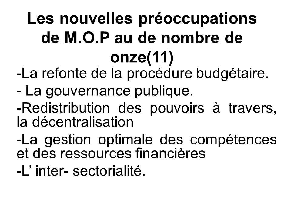 Les nouvelles préoccupations de M.O.P au de nombre de onze(11) -La refonte de la procédure budgétaire.