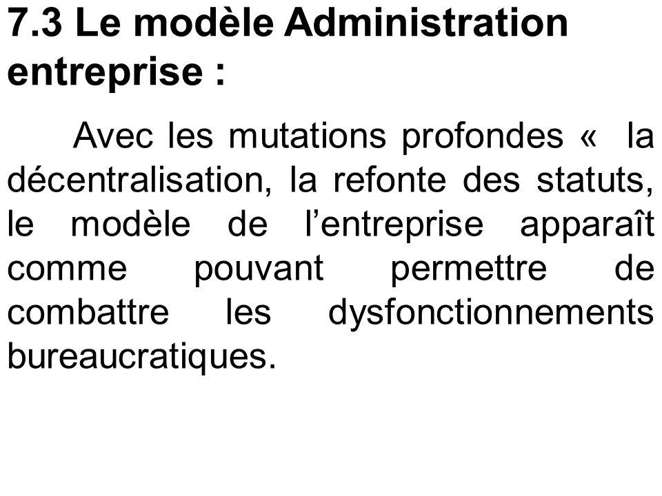 7.3 Le modèle Administration entreprise : Avec les mutations profondes « la décentralisation, la refonte des statuts, le modèle de l'entreprise apparaît comme pouvant permettre de combattre les dysfonctionnements bureaucratiques.