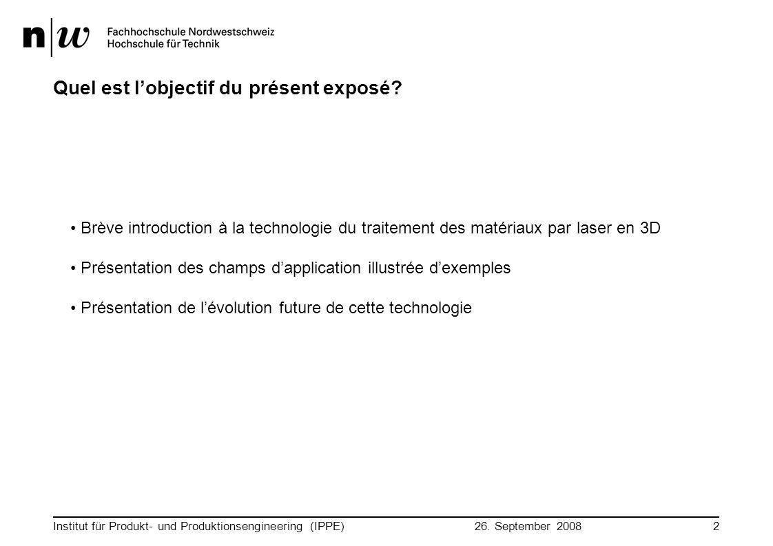 26. September 2008 Institut für Produkt- und Produktionsengineering (IPPE)2 Quel est l'objectif du présent exposé? Brève introduction à la technologie