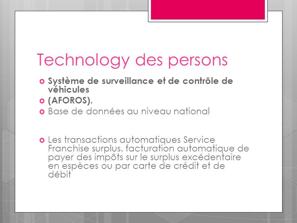 Technology des persons  Système de surveillance et de contrôle de véhicules  (AFOROS).  Base de données au niveau national  Les transactions autom