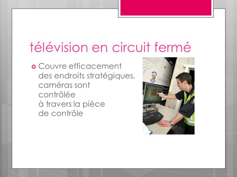 télévision en circuit fermé  Couvre efficacement des endroits stratégiques, caméras sont contrôlée à travers la pièce de contrôle