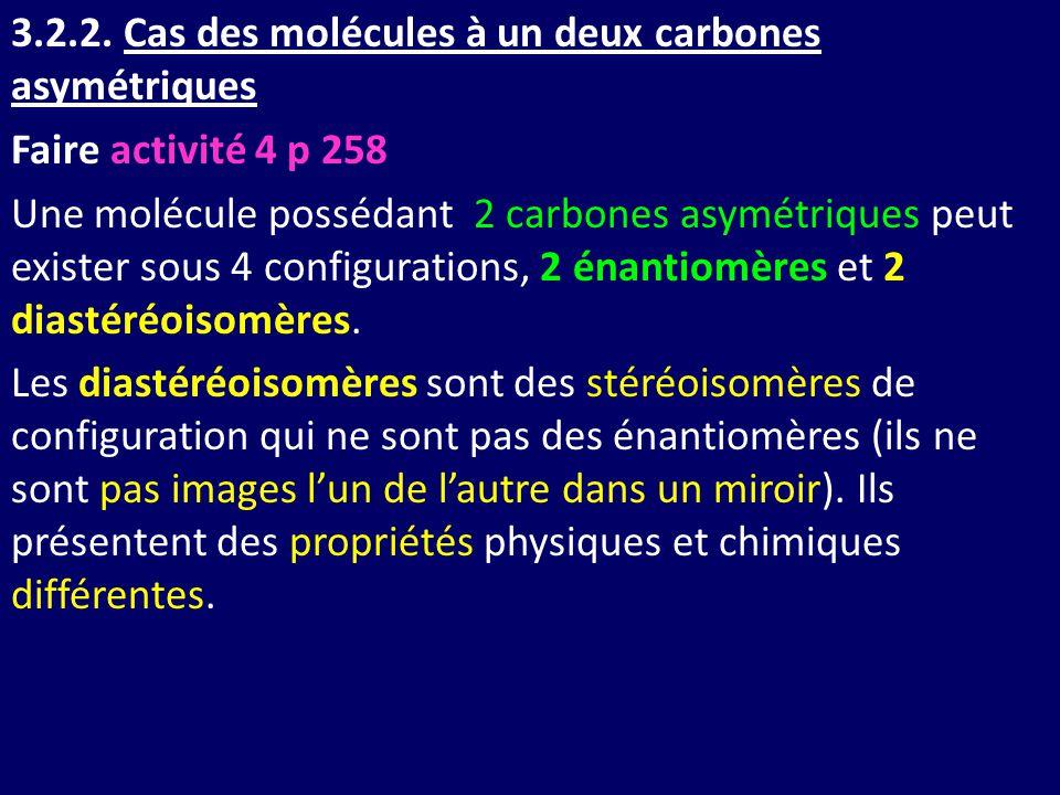 3.2.2. Cas des molécules à un deux carbones asymétriques Faire activité 4 p 258 Une molécule possédant 2 carbones asymétriques peut exister sous 4 con