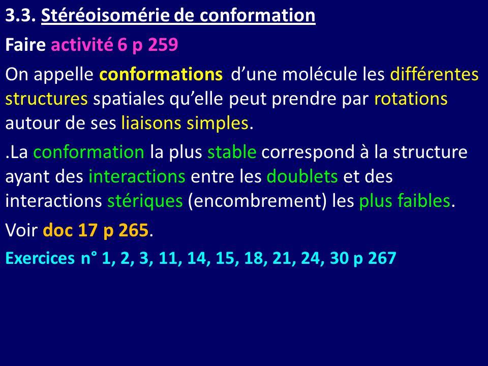 3.3. Stéréoisomérie de conformation Faire activité 6 p 259 On appelle conformations d'une molécule les différentes structures spatiales qu'elle peut p