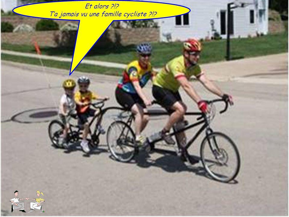 Et alors ?!? T'a jamais vu une famille cycliste ?!?