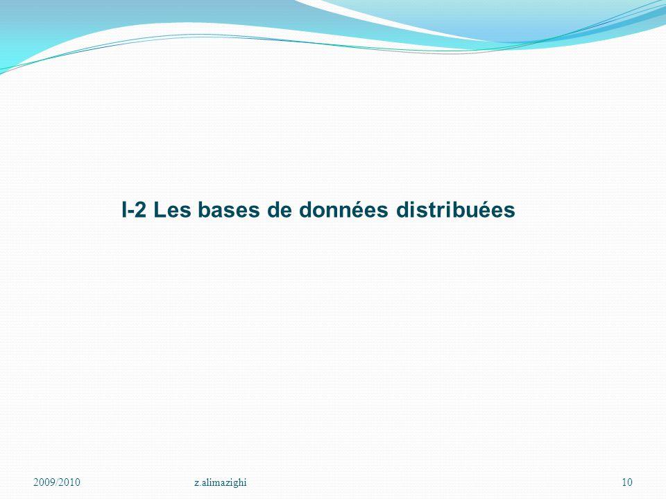 2009/2010z.alimazighi10 I-2 Les bases de données distribuées