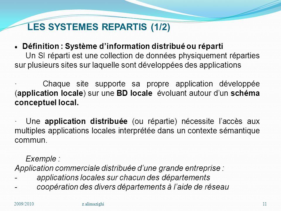 LES SYSTEMES REPARTIS (1/2) 2009/2010z.alimazighi11  Définition : Système d'information distribué ou réparti Un SI réparti est une collection de donn