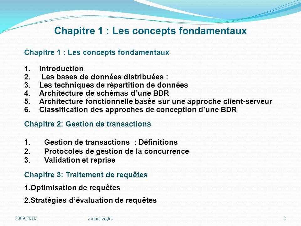 2009/2010z.alimazighi2 Chapitre 1 : Les concepts fondamentaux 1.Introduction 2. Les bases de données distribuées : 3.Les techniques de répartition de