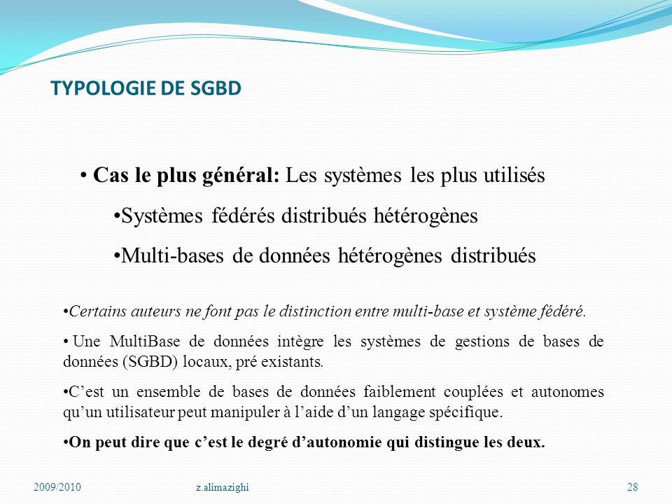 TYPOLOGIE DE SGBD 2009/2010z.alimazighi28 Cas le plus général: Les systèmes les plus utilisés Systèmes fédérés distribués hétérogènes Multi-bases de d
