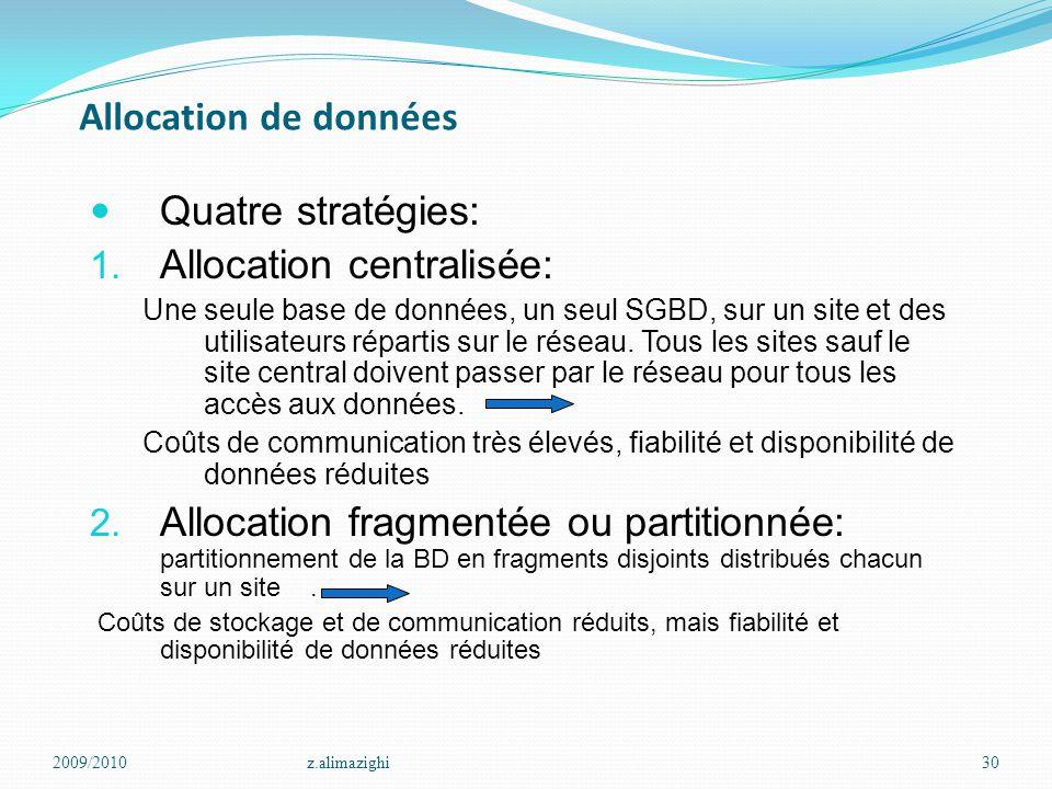 Allocation de données Quatre stratégies: 1. Allocation centralisée: Une seule base de données, un seul SGBD, sur un site et des utilisateurs répartis