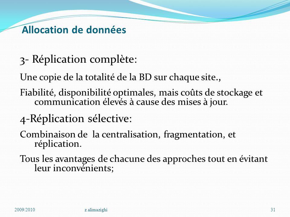 Allocation de données 3- Réplication complète: Une copie de la totalité de la BD sur chaque site., Fiabilité, disponibilité optimales, mais coûts de s