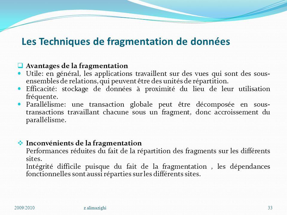 Les Techniques de fragmentation de données  Avantages de la fragmentation Utile: en général, les applications travaillent sur des vues qui sont des s