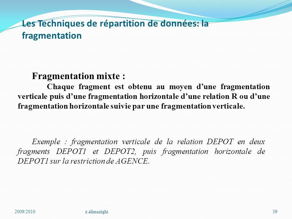 Les Techniques de répartition de données: la fragmentation 2009/2010z.alimazighi39 Fragmentation mixte : Chaque fragment est obtenu au moyen d'une fra