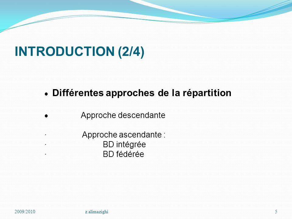INTRODUCTION (3/4) 2009/2010z.alimazighi6 Notion de distribution Un système de traitement distribué : est une unité d'exécution de programmes autonomes, éventuellement hétérogènes, reliés par un réseau de communication et coopérants à la réalisation de taches.