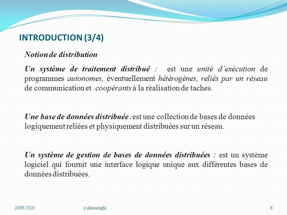 INTRODUCTION (3/4) 2009/2010z.alimazighi6 Notion de distribution Un système de traitement distribué : est une unité d'exécution de programmes autonome