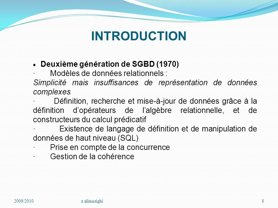 2009/2010z.alimazighi8 INTRODUCTION  Deuxième génération de SGBD (1970) · Modèles de données relationnels : Simplicité mais insuffisances de représen