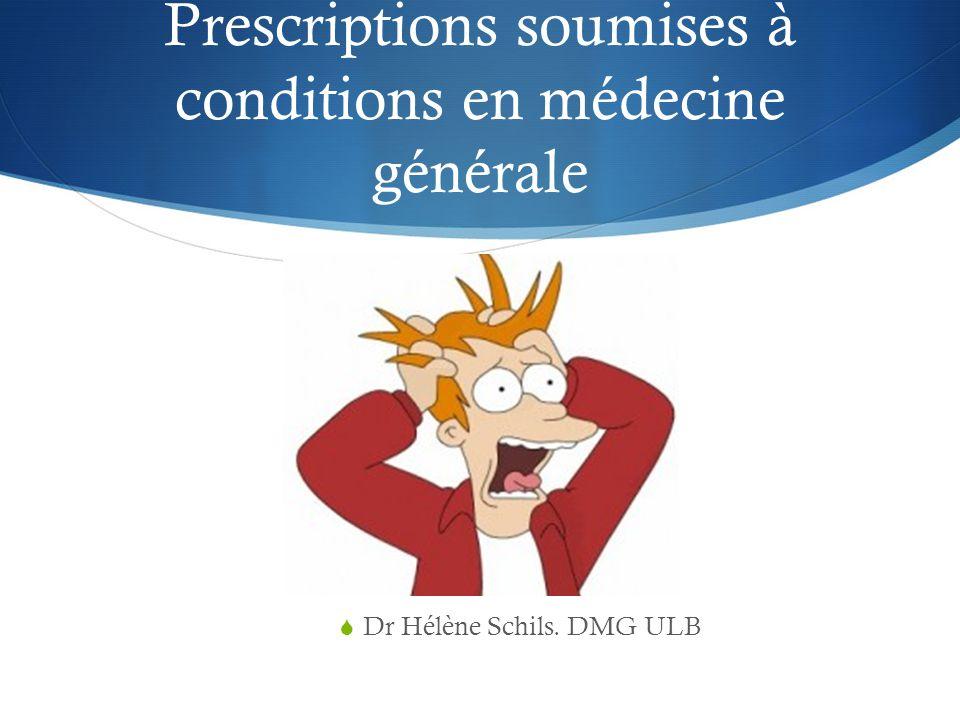 Prescriptions soumises à conditions en médecine générale  Dr Hélène Schils. DMG ULB