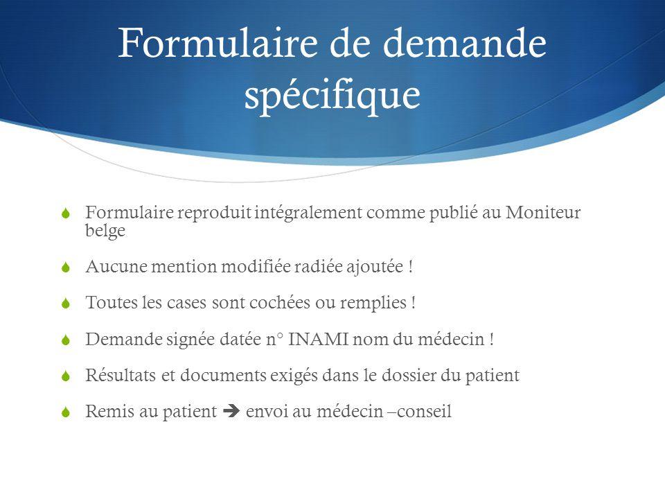 Formulaire de demande spécifique  Formulaire reproduit intégralement comme publié au Moniteur belge  Aucune mention modifiée radiée ajoutée .