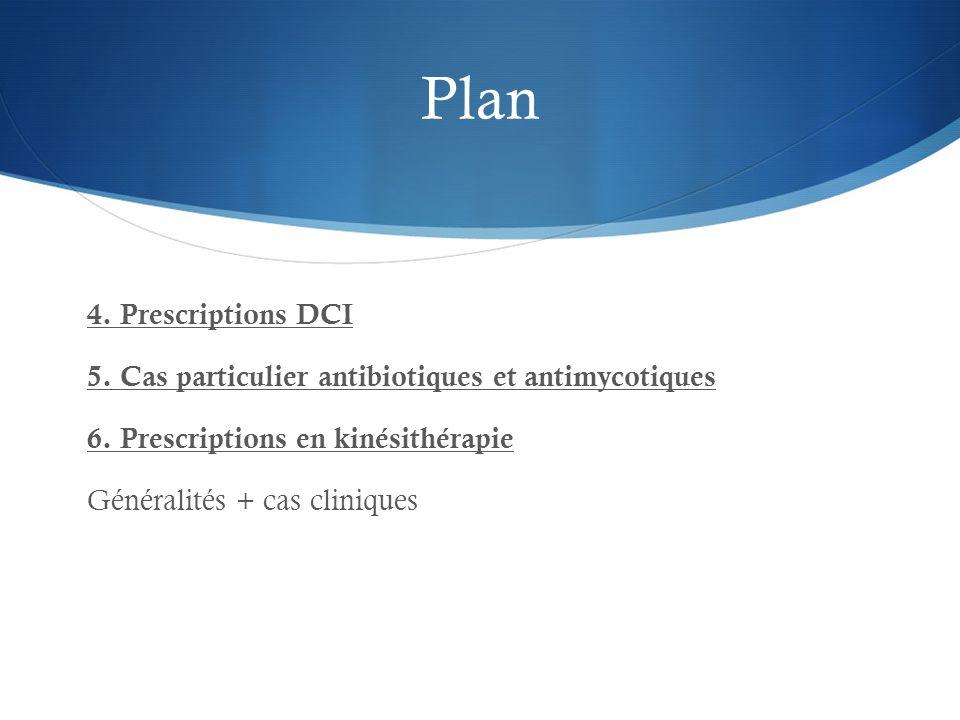 Plan 4.Prescriptions DCI 5. Cas particulier antibiotiques et antimycotiques 6.
