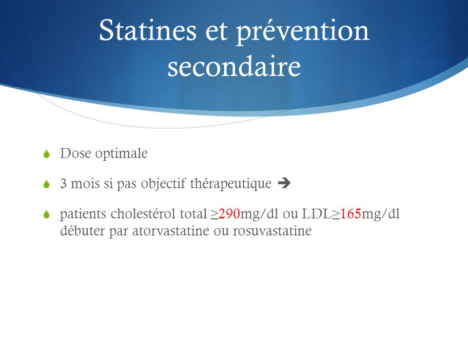 Statines et prévention secondaire  Dose optimale  3 mois si pas objectif thérapeutique   patients cholestérol total ≥290mg/dl ou LDL≥165mg/dl débu