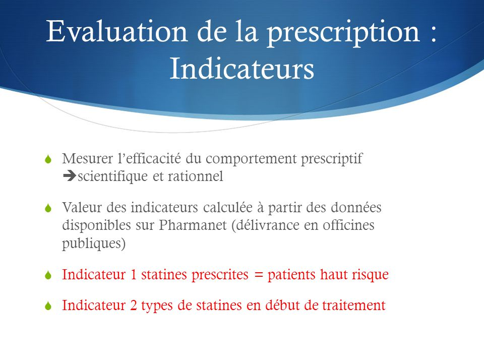 Evaluation de la prescription : Indicateurs  Mesurer l'efficacité du comportement prescriptif  scientifique et rationnel  Valeur des indicateurs ca