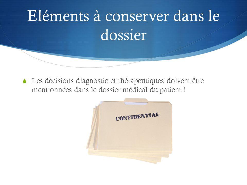 Eléments à conserver dans le dossier  Les décisions diagnostic et thérapeutiques doivent être mentionnées dans le dossier médical du patient !