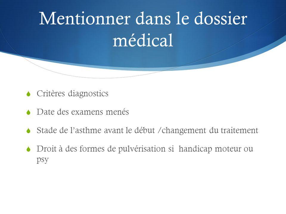 Mentionner dans le dossier médical  Critères diagnostics  Date des examens menés  Stade de l'asthme avant le début /changement du traitement  Droit à des formes de pulvérisation si handicap moteur ou psy