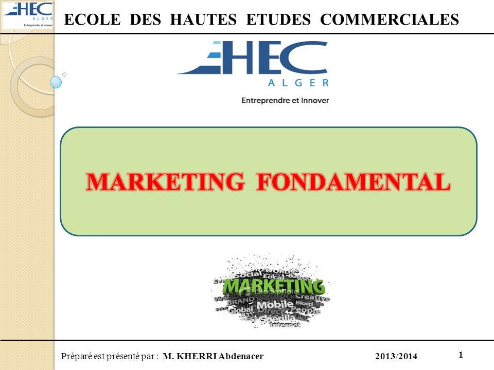 Préparé est présenté par : M. KHERRI Abdenacer 2013/2014 1 ECOLE DES HAUTES ETUDES COMMERCIALES