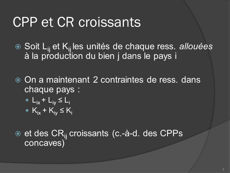 CPP et CR croissants  Soit L ij et K ij les unités de chaque ress. allouées à la production du bien j dans le pays i  On a maintenant 2 contraintes