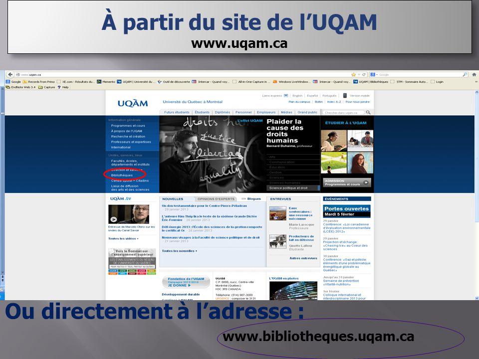 www.bibliotheques.uqam.ca À partir du site de l'UQAM www.uqam.ca À partir du site de l'UQAM www.uqam.ca Ou directement à l'adresse :