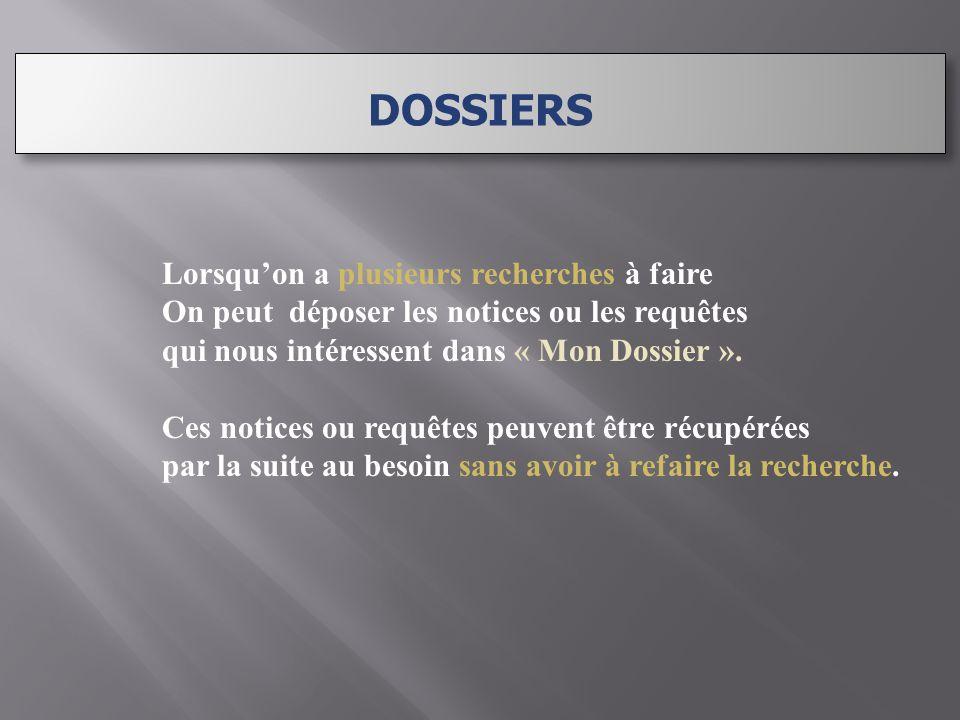 Lorsqu'on a plusieurs recherches à faire On peut déposer les notices ou les requêtes qui nous intéressent dans « Mon Dossier ».