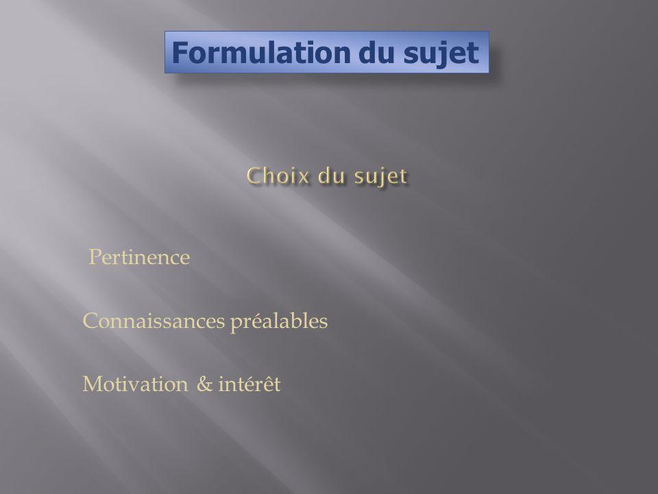 Pertinence Connaissances préalables Motivation & intérêt Formulation du sujet