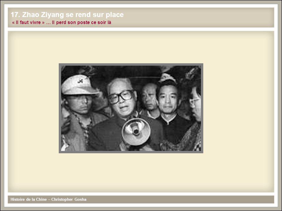 Histoire de la Chine – Christopher Gosha 17. Zhao Ziyang se rend sur place « Il faut vivre » … Il perd son poste ce soir là