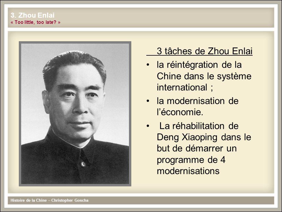 3 tâches de Zhou Enlai la réintégration de la Chine dans le système international ; la modernisation de l'économie. La réhabilitation de Deng Xiaoping