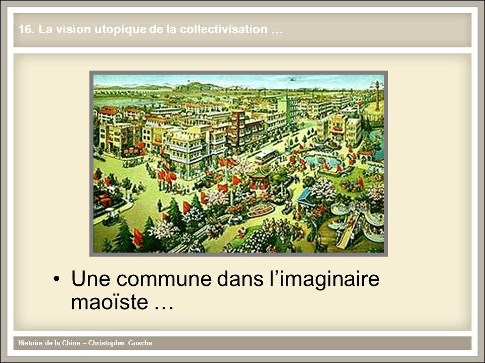 Une commune dans l'imaginaire maoïste … Histoire de la Chine – Christopher Goscha 16. La vision utopique de la collectivisation …