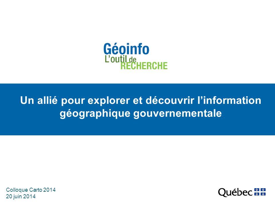 Colloque Carto 2014 20 juin 2014 Un allié pour explorer et découvrir l'information géographique gouvernementale
