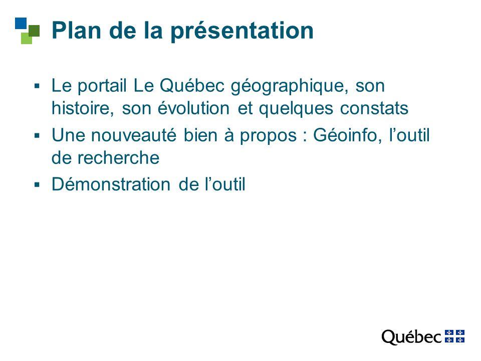 Plan de la présentation  Le portail Le Québec géographique, son histoire, son évolution et quelques constats  Une nouveauté bien à propos : Géoinfo, l'outil de recherche  Démonstration de l'outil