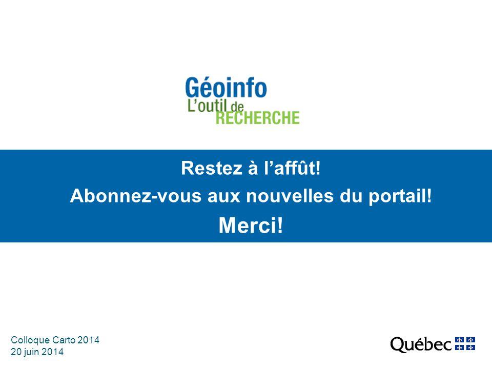 Colloque Carto 2014 20 juin 2014 Restez à l'affût! Abonnez-vous aux nouvelles du portail! Merci!