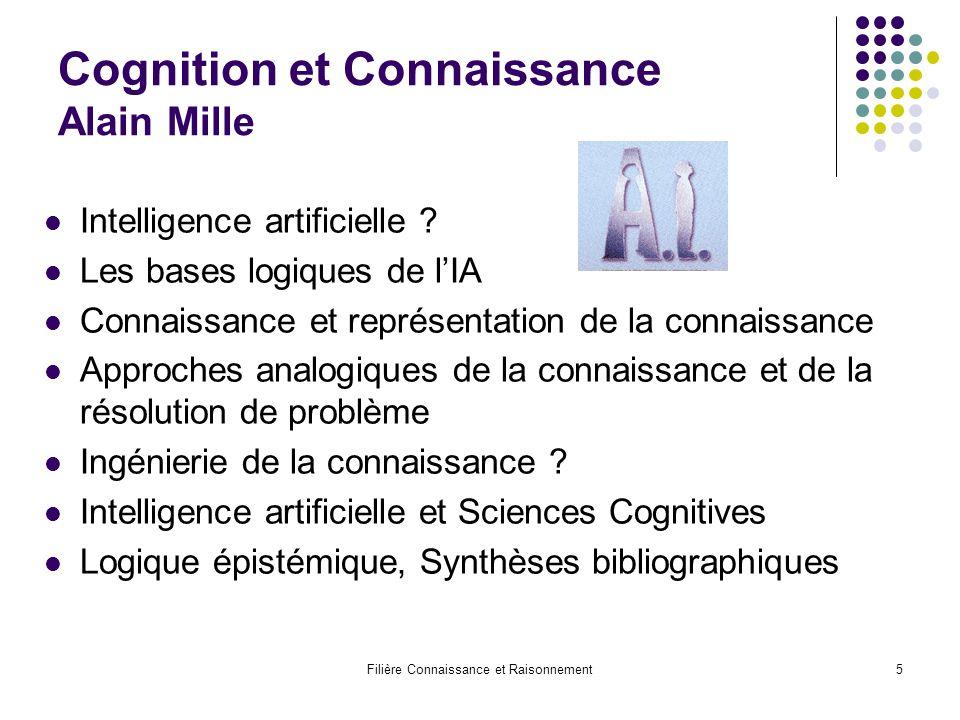 Filière Connaissance et Raisonnement5 Cognition et Connaissance Alain Mille Intelligence artificielle ? Les bases logiques de l'IA Connaissance et rep