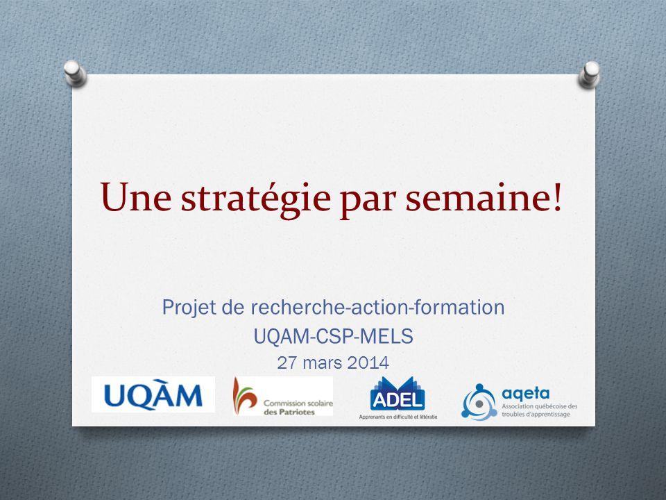 Une stratégie par semaine! Projet de recherche-action-formation UQAM-CSP-MELS 27 mars 2014