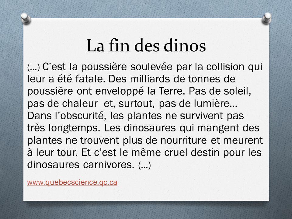 La fin des dinos (…) C'est la poussière soulevée par la collision qui leur a été fatale. Des milliards de tonnes de poussière ont enveloppé la Terre.