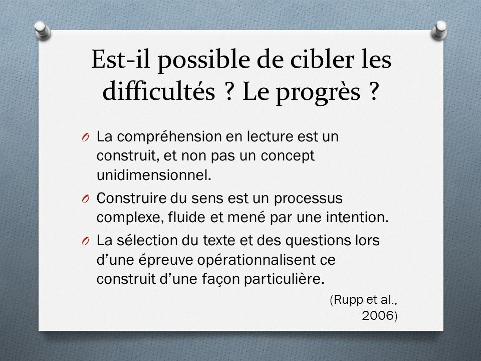 Est-il possible de cibler les difficultés ? Le progrès ? O La compréhension en lecture est un construit, et non pas un concept unidimensionnel. O Cons